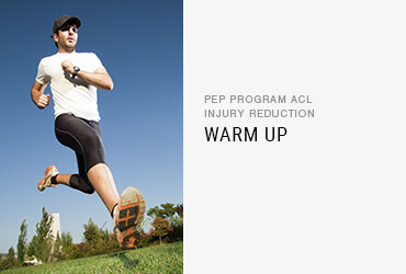 PEP Program ACL Injury Reduction: <br/>Warm Up