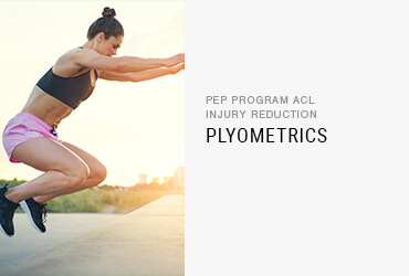PEP Program ACL Injury Reduction:<br/> Plyometrics